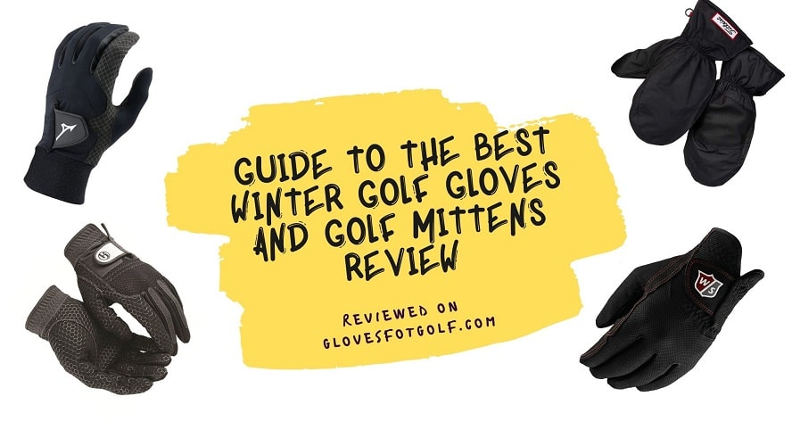 Guide To The Best Winter Golf Gloves and Golf Mittens Review