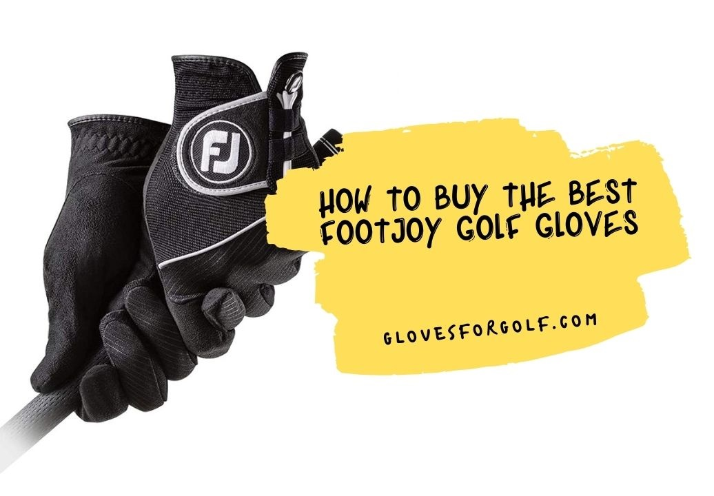 How To Buy The Best Footjoy Golf Gloves